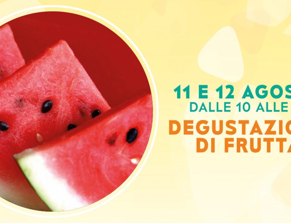 Degustazione di Frutta giorno 11-12 Agosto!