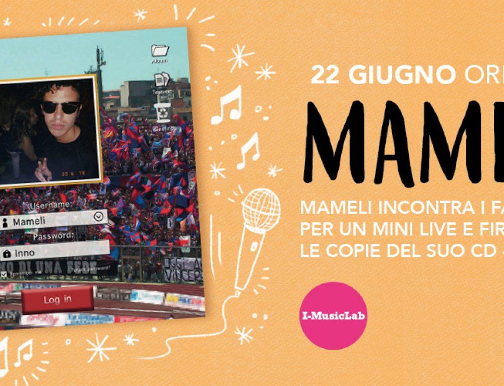 🎉🎉 MAMELI – MINI LIVE E FIRMA COPIE, SAB 22 GIUGNO!